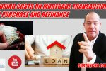 What are the costs of closing a mortgage when buying and refinancing