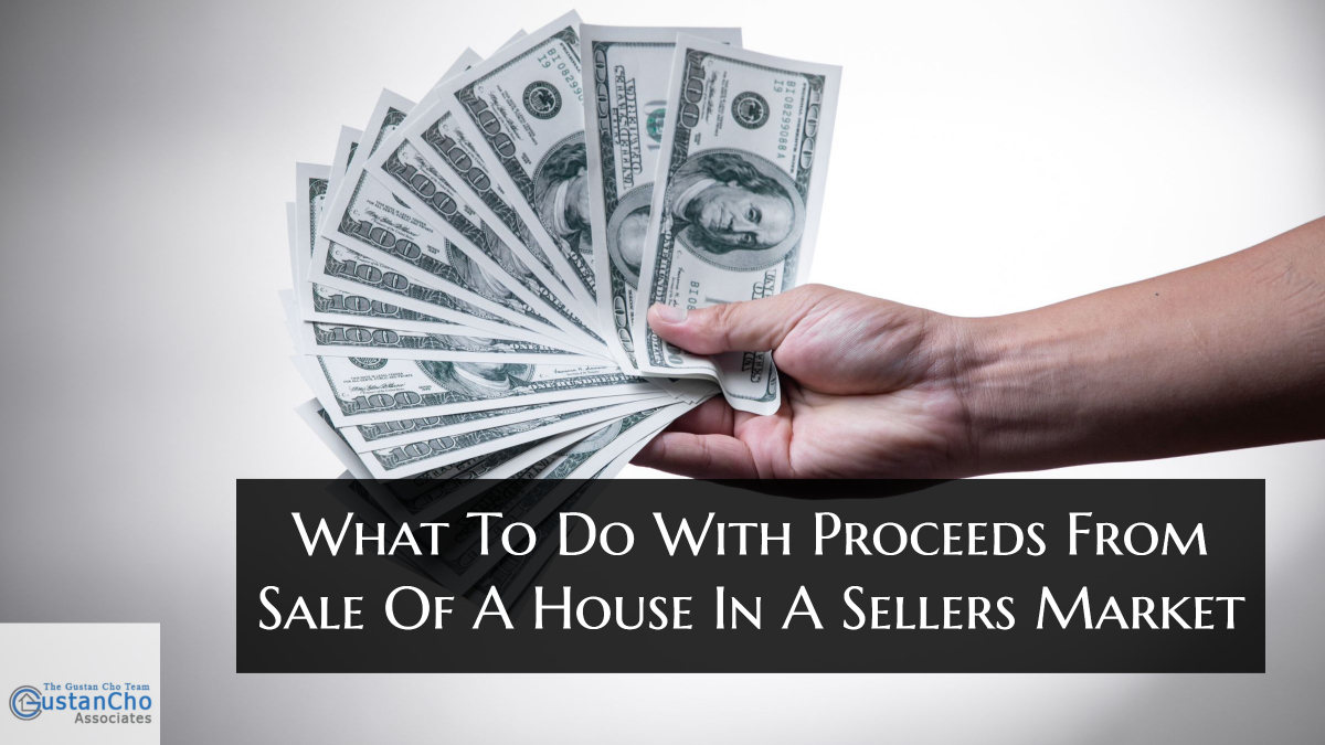 What To Do With Proceeds From Sale Of A House In A Sellers Market