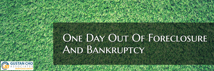 One Day Out Of Foreclosure And Bankruptcy
